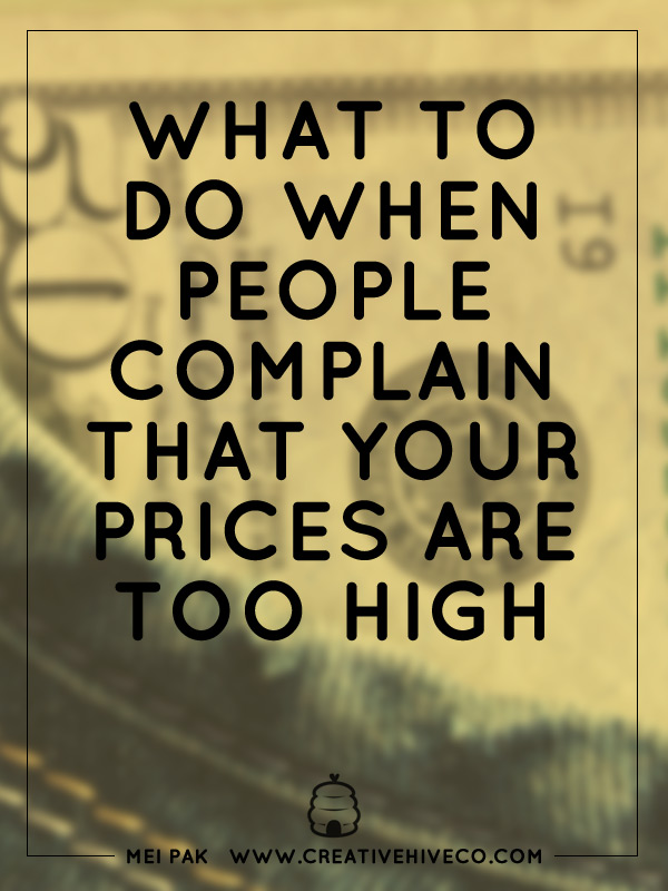 WHAT TO DO WHEN PEOPLE COMPLAIN THAT YOUR PRICES ARE TOO HIGH