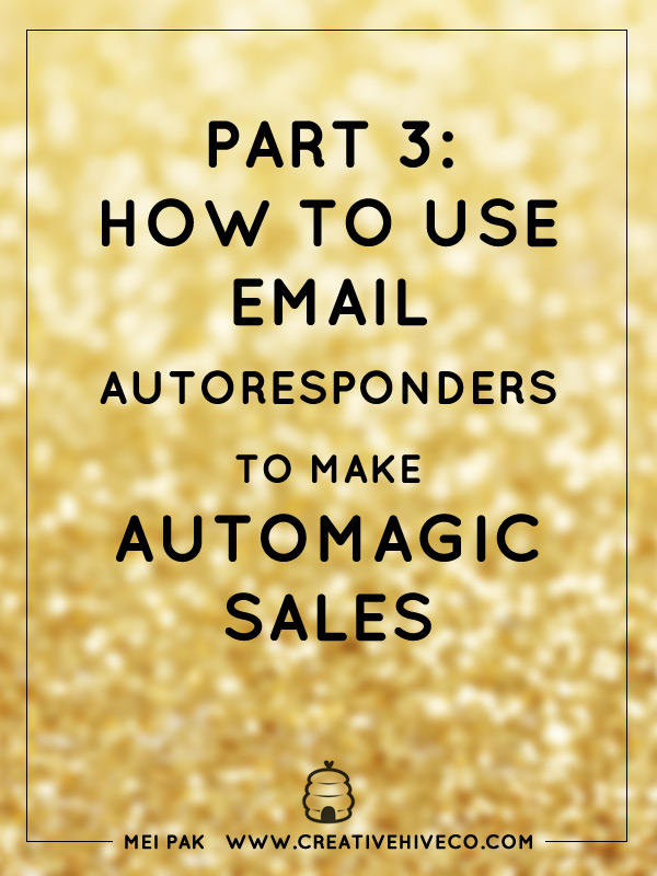 PART 3: HOW TO USE EMAIL AUTORESPONDERS TO MAKE AUTOMAGIC SALES