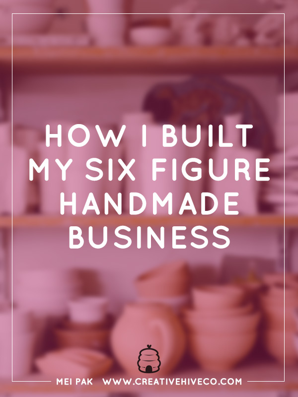 How I Built My Six Figure Handmade Business