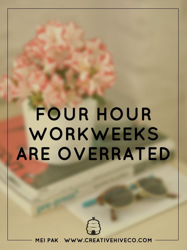 Four Hour Workweeks are Overrated (if you love what you do)!