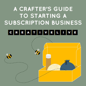 A Crafter's Guide to Starting a Subscription Business