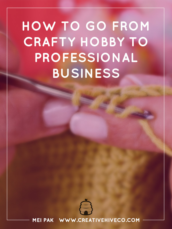 how to go from crafty hobby to professional business