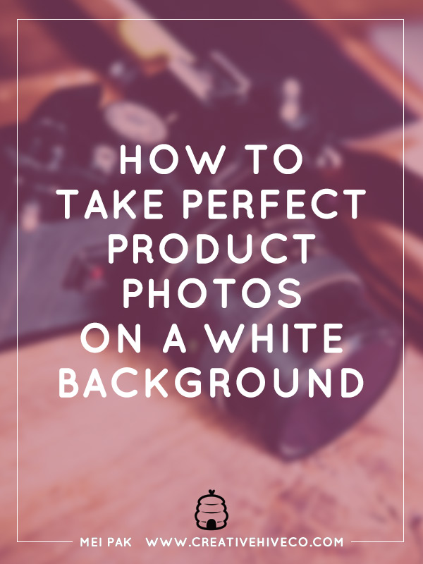 How to Take Perfect Product Photos On A White Background