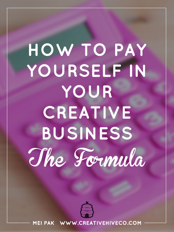 HOW TO PAY YOURSELF IN YOUR CREATIVE BUSINESS – THE FORMULA