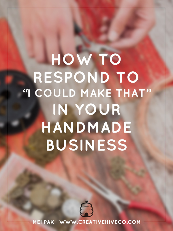 "How to respond to ""I could make that"" in your handmade business"