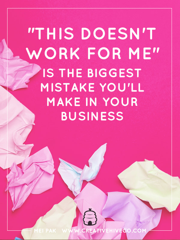 """This doesn't work for me"" is the biggest mistake you'll make in your business"