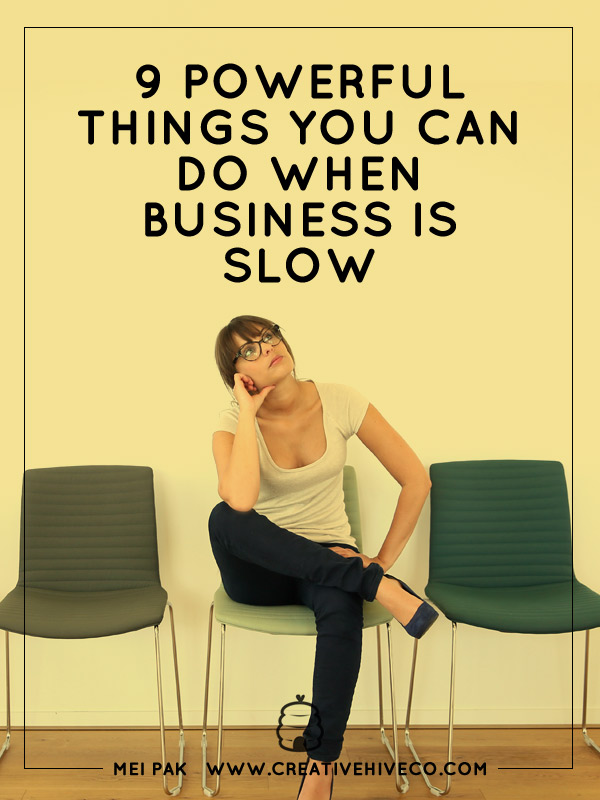 9 Powerful Things You Can Do When Business Is Slow
