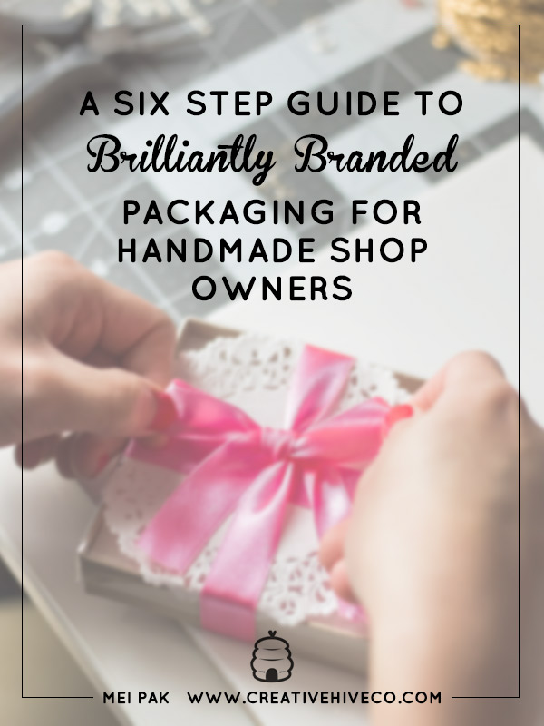 A Six Step Guide to Brilliantly Branded Packaging For Handmade Shop Owners